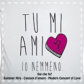 Dai che fa? Tu mi ami, io nemmeno (Summer Hits, Canzoni d'amore, Modern Concept of Love) by Various Artists