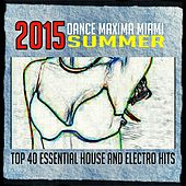 2015 Dance Maxima Miami Summer (Top 40 Essential House and Electro Hits) von Various Artists