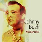 Whiskey River by Johnny Bush