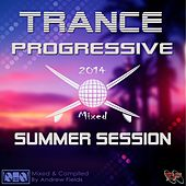 Trance Progressive Summer Session 2014 (Mixed Edtion by Andrew Fields) by Various Artists