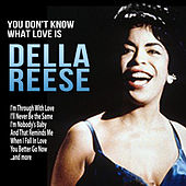 You Don't Know What Love Is von Della Reese