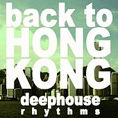 Back to Hong Kong (Deephouse Rhythms) von Various Artists