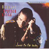 Closer To Far Away by Douglas Spotted Eagle