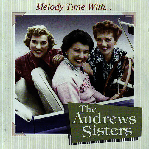 Melody Time With The Andrews Sisters by The Andrews Sisters