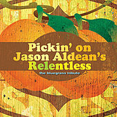 Pickin' On Jason Aldean: A Bluegrass Tribute to Relentless by Pickin' On