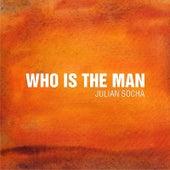 Who Is the Man by Julian Socha