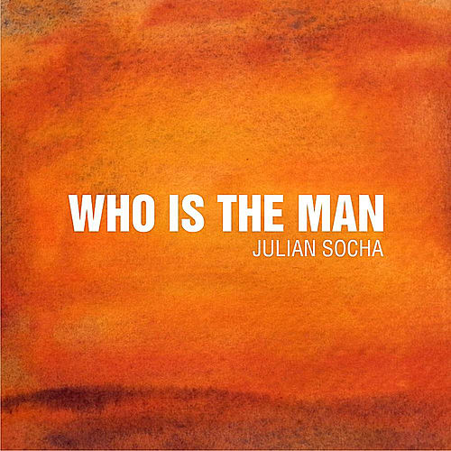 Who Is the Man by Julian Socha