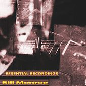 Essential Recordings (Remastered) by Bill Monroe