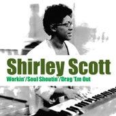 Workin' / Soul Shoutin' / Drag 'Em Out de Shirley Scott