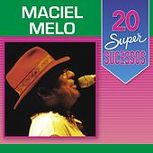 20 Super Sucessos de Maciel Melo