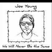 We Will Never Be the Same by Joe Young
