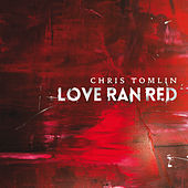 Love Ran Red von Chris Tomlin