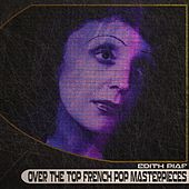 Over The Top French Pop Masterpieces (Remastered) de Edith Piaf