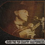 Over the Top Country Masterpieces (Remastered) by Bill Monroe