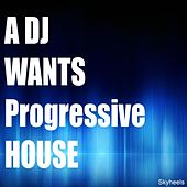 A DJ Wants Progressive House by Various Artists