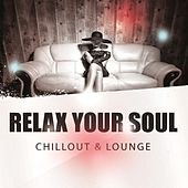 Relax Your Soul - Chillout & Lounge von Various Artists