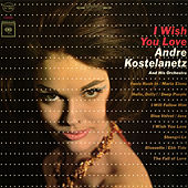 I Wish You Love de Andre Kostelanetz And His Orchestra
