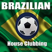 Brazilian House Clubbing by Various Artists