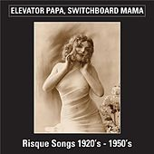 Elevator Papa, Switchboard Mama (Risque Songs 1920's-1950's) de Various Artists