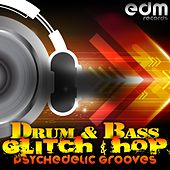 Drum & Bass, Glitch Hop & Psychedelic Grooves by Various Artists