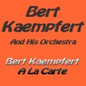 Bert Kaempfert a La Carte by Bert Kaempfert