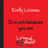 It Is Not Because You Are de Emily Loizeau
