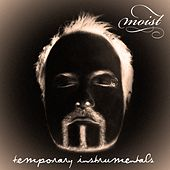 Temporary Instrumentals by Moist