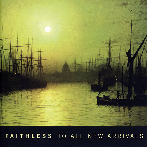 To All New Arrivals by Faithless
