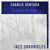 Please Be Kind (Live) by Charlie Ventura