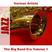 The Big Band Era Volume 1 de Various Artists