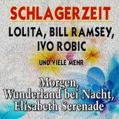 Schlagerzeit  Lolita, Bill Ramsey,  Ivo Robic  und viele mehr (Morgen,  Wunderland bei Nacht, Elisabeth Serenade und mehr) de Various Artists