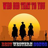Who Did That to You (Best Western Songs) von Various Artists