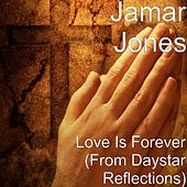 Love Is Forever (From Daystar Reflections) by Jamar Jones