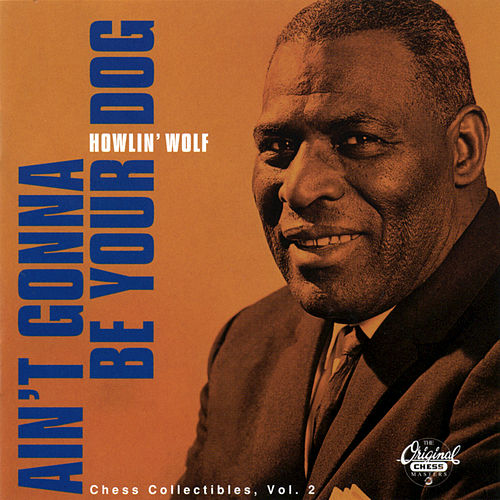 Ain't Gonna Be Your Dog: Chess Collectibles... by Howlin' Wolf