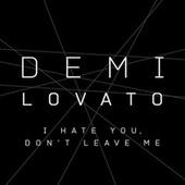 I Hate You, Don't Leave Me di Demi Lovato