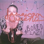 Bored + Lazy by Jamaican Queens