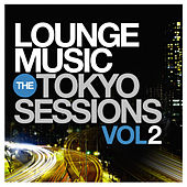 Lounge Music: The Tokyo Sessions, Vol.2 von Various Artists