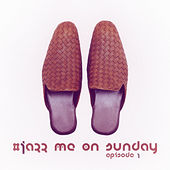 #jazz Me on Sunday Episode 1 de Various Artists