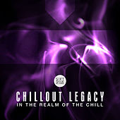 Chillout Legacy - In the Realm of the Chill by Various Artists