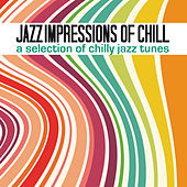 Jazz Impressions of Chill (A Selection of Chilly Jazz Tunes) von Various Artists