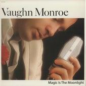 Magic Is the Moonlight by Vaughn Monroe
