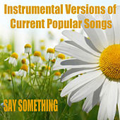 Instrumental Versions of Current Popular Songs: Say Something by The O'Neill Brothers Group