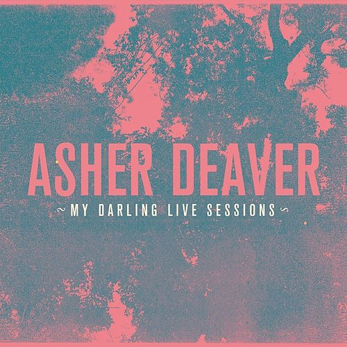My Darling Live Sessions by Asher Deaver