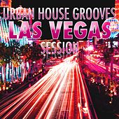 Urban House Grooves - Las Vegas Session by Various Artists