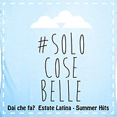 Dai che fa? Solo cose belle (Estate Latina, Summer Hits) de Various Artists