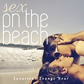 Sex on the Beach (Luxurious Lounge Hour) by Various Artists