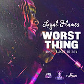Worst Thing - Single by Loyal Flames