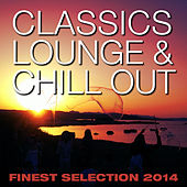 Classics Lounge & Chill out Finest Selection 2014 by Various Artists