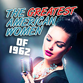 The Greatest American Women of 1962 de Various Artists
