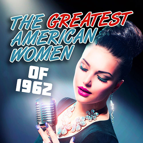 The Greatest American Women of 1962 de Various Artists